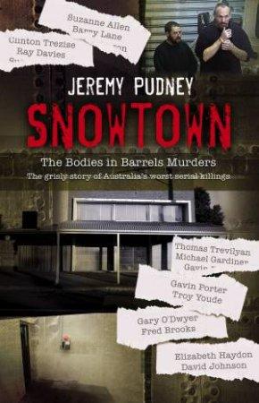 Snowtown: The Bodies In Barrels Murders by Jeremy Pudney