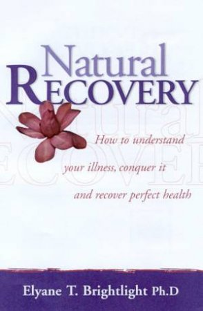 Natural Recovery by Elyane T Brightlight