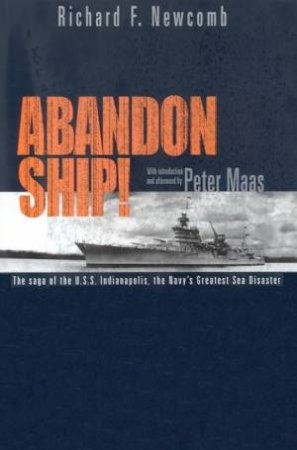Abandon Ship!: The Saga Of The USS Indianapolis, The Navy's Greatest Sea Disaster by Richard F Newcomb