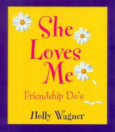 She Loves Me, She Loves Me Not by Holly Wagner