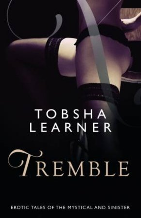 Tremble: Sensual Tales Of The Mystical And Sinister by Tobsha Learner