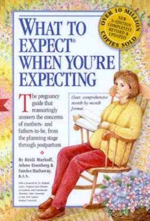 What To Expect When You're Expecting by Arlene Eisenberg & Heidi Murkoff & Sandee Hathaway