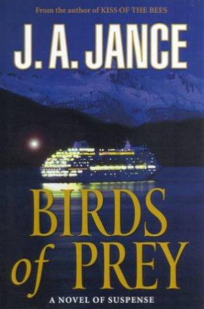 A JP Beaumont Mystery: Birds Of Prey by J A Jance