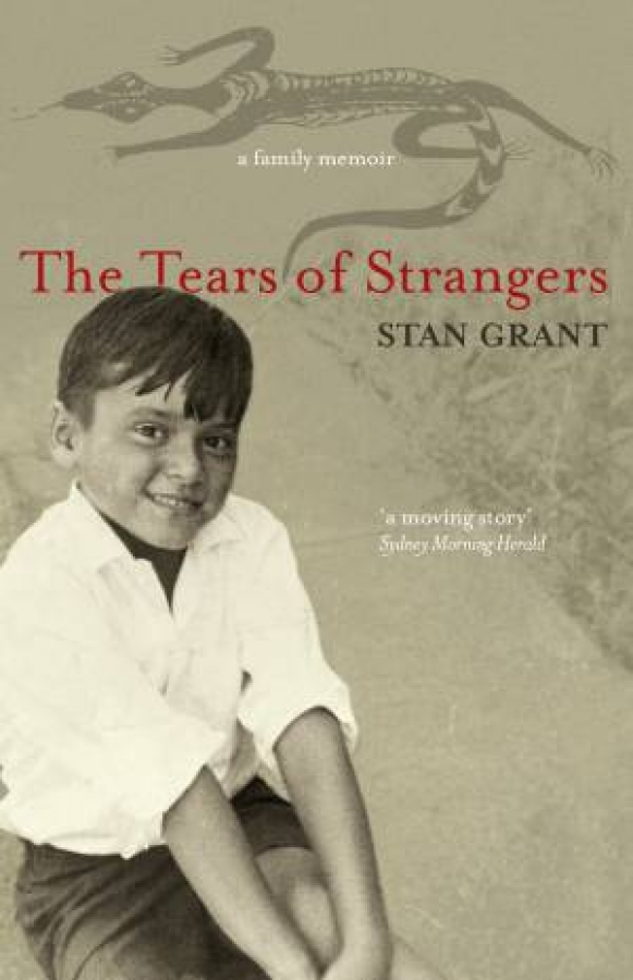 The Tears Of Strangers: A Memoir by Stan Grant [Hardcover]
