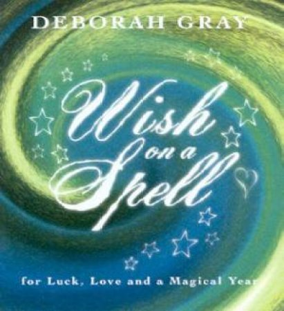 Wish On A Spell: For Luck, Love And A Magical Year by Deborah Gray -  9780732271909 - QBD Books