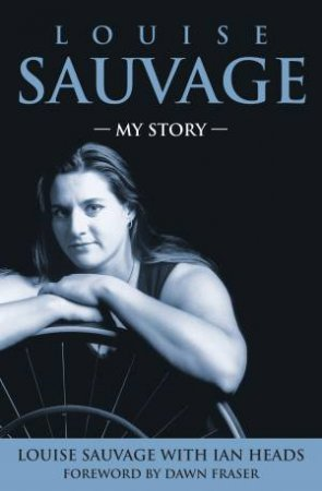 Louise Sauvage: My Story by Louise Sauvage & Ian Heads