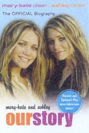 Mary-Kate & Ashley: Our Story: The Official Biography by Mary-Kate & Ashley Olsen