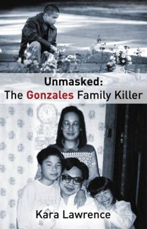 Unmasked: The Gonzales Family Killer by Kara Lawrence