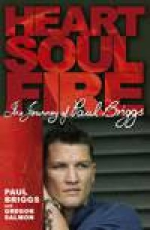 Heart, Soul, Fire: The Life Of Paul Briggs by Paul Briggs & Salmon Gregor