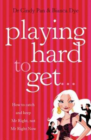 Playing Hard To Get by Dr Cindy Pan & Bianca Dye