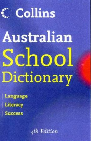 Collins Australian School Dictionary - 4th Ed by Various