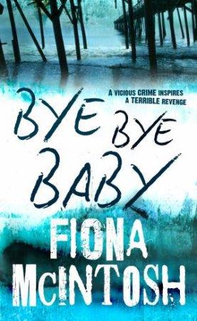 Bye Bye Baby by Fiona McIntosh