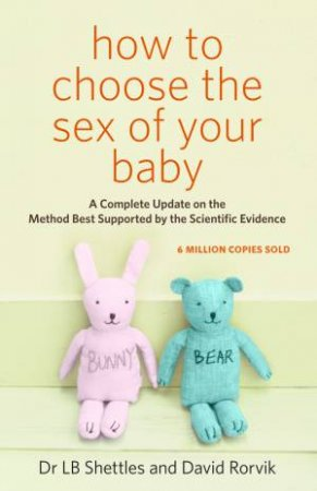 How To Choose The Sex Of Your Baby by Dr L B Shettles & David Rorvik