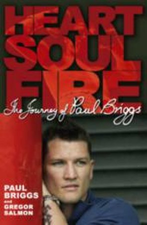Heart Soul Fire: The Life Of Paul Briggs by Paul Briggs & Gregor Salmon