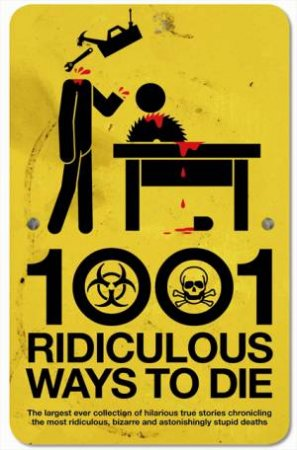 1001 Ridiculous Ways to Die by David Southwell & Matt Adams
