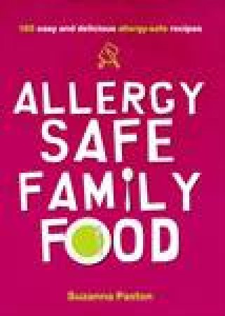 Australian Allergy-Safe Family Food: Managing Allergies, Food and Health by Suzanna Paxton