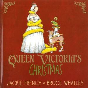 Queen Victoria's Christmas by Jackie French & Bruce Whatley