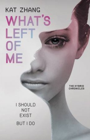 What's Left of Me: A Hybrid Novel by Kat Zhang