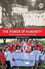 The Power of Humanity 100 Years of the Australian Red Cross