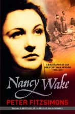 Nancy Wake A Biography of our Greatest War Heroine 1912  2011 Revised Edition