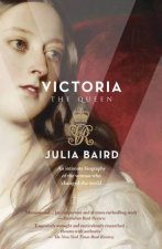 Victoria The Woman Who Made the Modern World