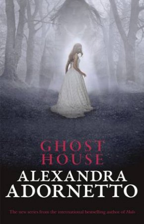 The Ghost House by Alexandra Adornetto
