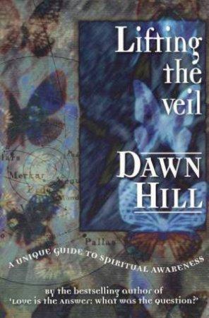 Lifting The Veil by Dawn Hill