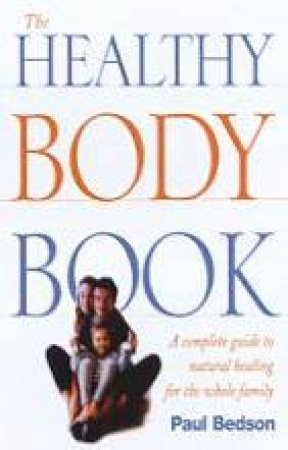 The Healthy Body Book by Paul Bedson