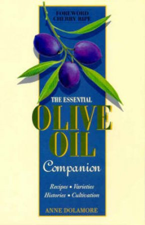 The Essential Olive Oil Companion by Anne Dolamore
