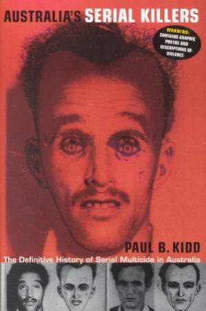 Australia's Serial Killers by Paul B Kidd