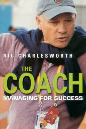 The Coach: Managing For Success by Ric Charlesworth