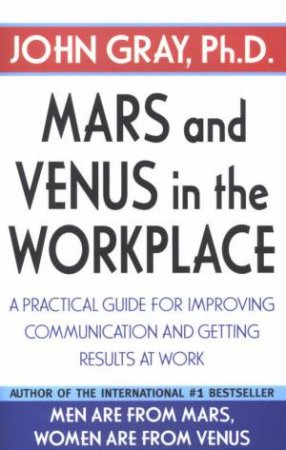 Mars And Venus In The Workplace by John Gray