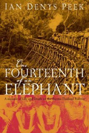 One Fourteenth Of An Elephant: Life & Death On The Burma-Thailand Railway by Ian Denys Peek