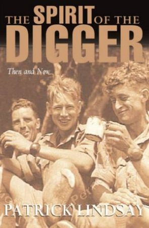 The Spirit Of The Digger: Then And Now by Patrick Lindsay
