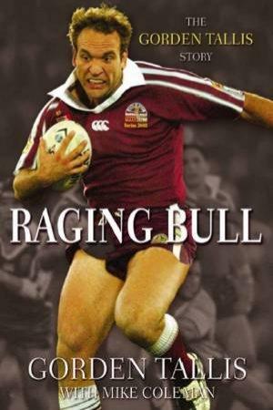 Raging Bull: The Gorden Tallis Story by Gorden Tallis & Mike Coleman