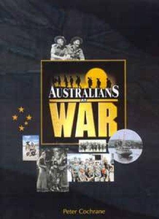 Australians At War by Peter Cochrane