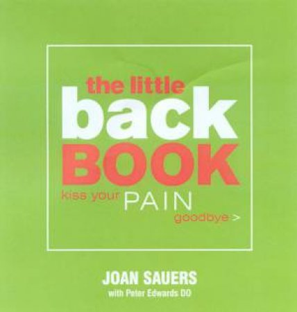 The Little Back Book: Kiss Your Pain Goodbye by Joan Sauers & Peter Edwards