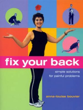 Fix Your Back by Anna-Louise Bouvier
