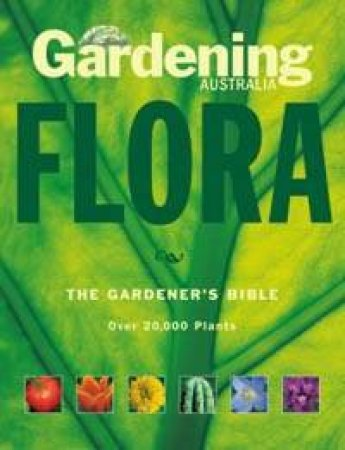 Gardening Australia's Flora: The Gardener's Bible 2 by Various