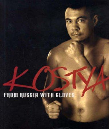 Kostya: From Russia With Gloves by Kostya Tszyu