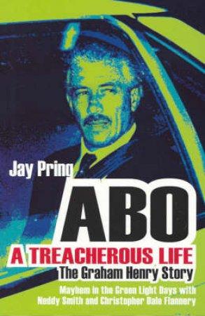 'Abo': A Treacherous Life by Jay Pring