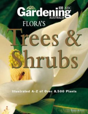 Gardening Australia's: Flora's Trees And Shrubs by Various