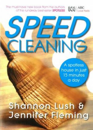 Speedcleaning: A Spotless House in Just 15 Minutes A Day by Shannon Lush & Jennifer Fleming