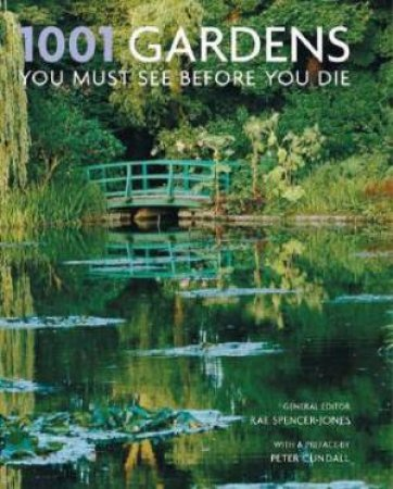1001 Gardens You Must See Before You Die by Rae Spencer Jones (Ed)