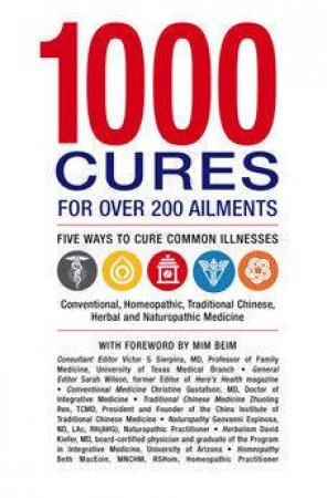 1000 Cures For Over 200 Ailments: Five Ways To Cure Common Illnesses by Dr Victor S Sierpina
