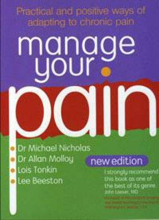 Manage Your Pain: Practical and positive ways of adapting to chronic pain by Michael Nicholas