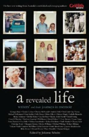 A Revealed Life: Australian Writers And Their Journeys In Memoir by Julianne Schultz (Ed)