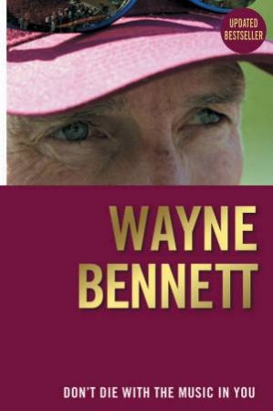 Don't Die With the Music in You by Wayne Bennett with Steve Crawley