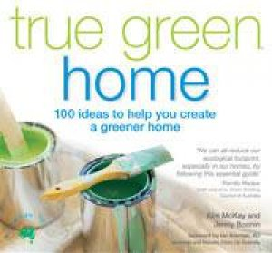 True Green Home: 100 ideas to help you create a greener home by Kim McKay & Jenny Bonnin