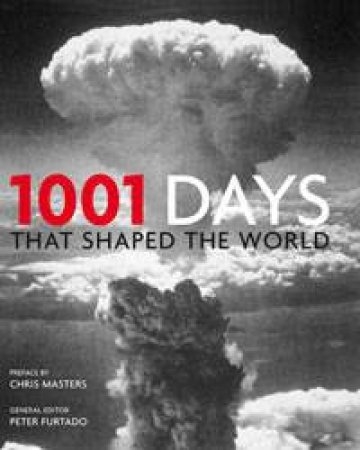 1001 Days that Shaped the World by Peter Furtado (ed)
